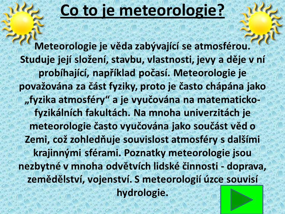 Co to je meteorologie. Meteorologie je věda zabývající se atmosférou