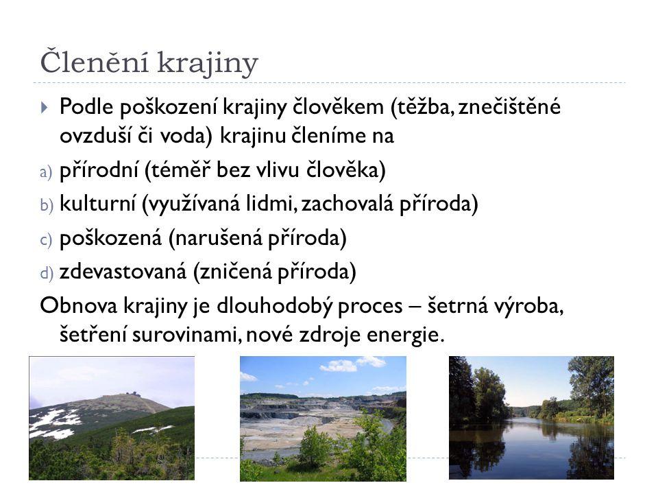 Členění krajiny Podle poškození krajiny člověkem (těžba, znečištěné ovzduší či voda) krajinu členíme na.