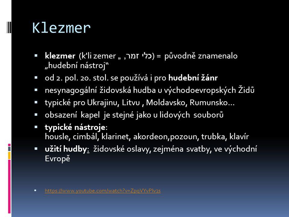 """Klezmer klezmer (k li zemer כלי זמר, """") = původně znamenalo """"hudební nástroj od 2. pol. 20. stol. se používá i pro hudební žánr."""