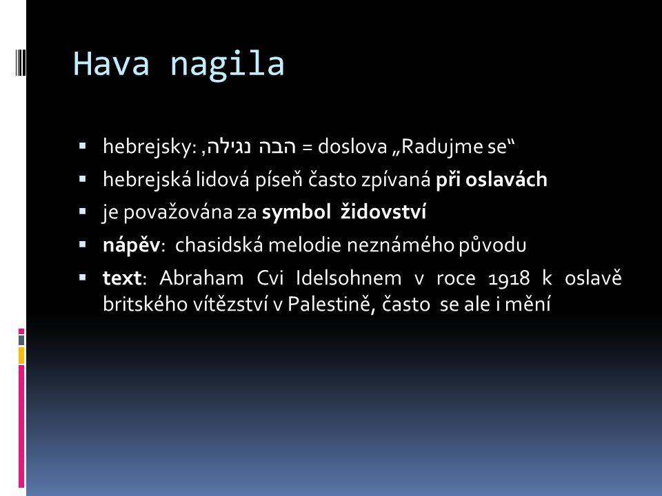 """Hava nagila hebrejsky: הבה נגילה, = doslova """"Radujme se"""