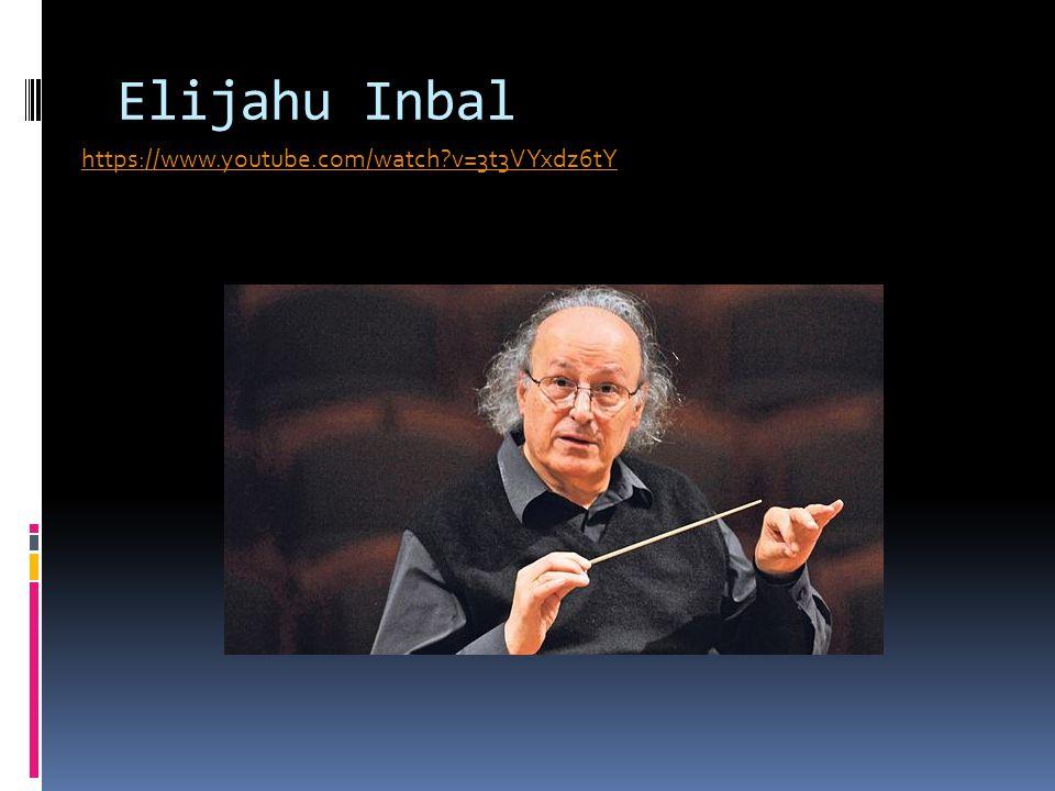 Elijahu Inbal https://www.youtube.com/watch v=3t3VYxdz6tY
