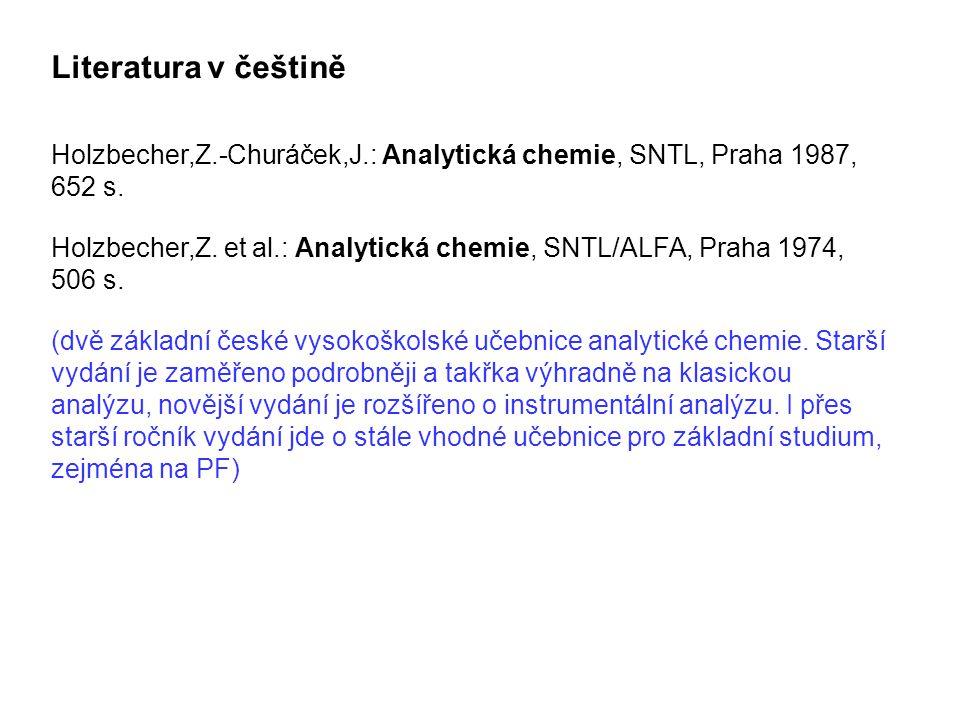 Literatura v češtině Holzbecher,Z.-Churáček,J.: Analytická chemie, SNTL, Praha 1987, 652 s.