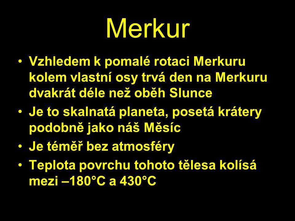 Merkur Vzhledem k pomalé rotaci Merkuru kolem vlastní osy trvá den na Merkuru dvakrát déle než oběh Slunce.