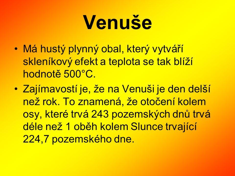 Venuše Má hustý plynný obal, který vytváří skleníkový efekt a teplota se tak blíží hodnotě 500°C.