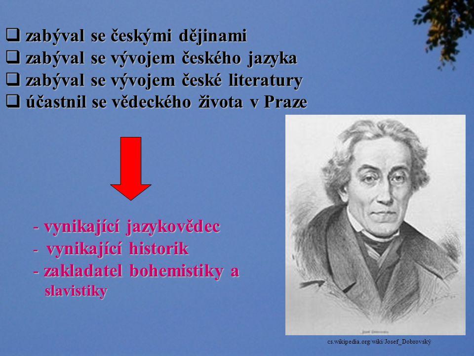 zabýval se českými dějinami zabýval se vývojem českého jazyka