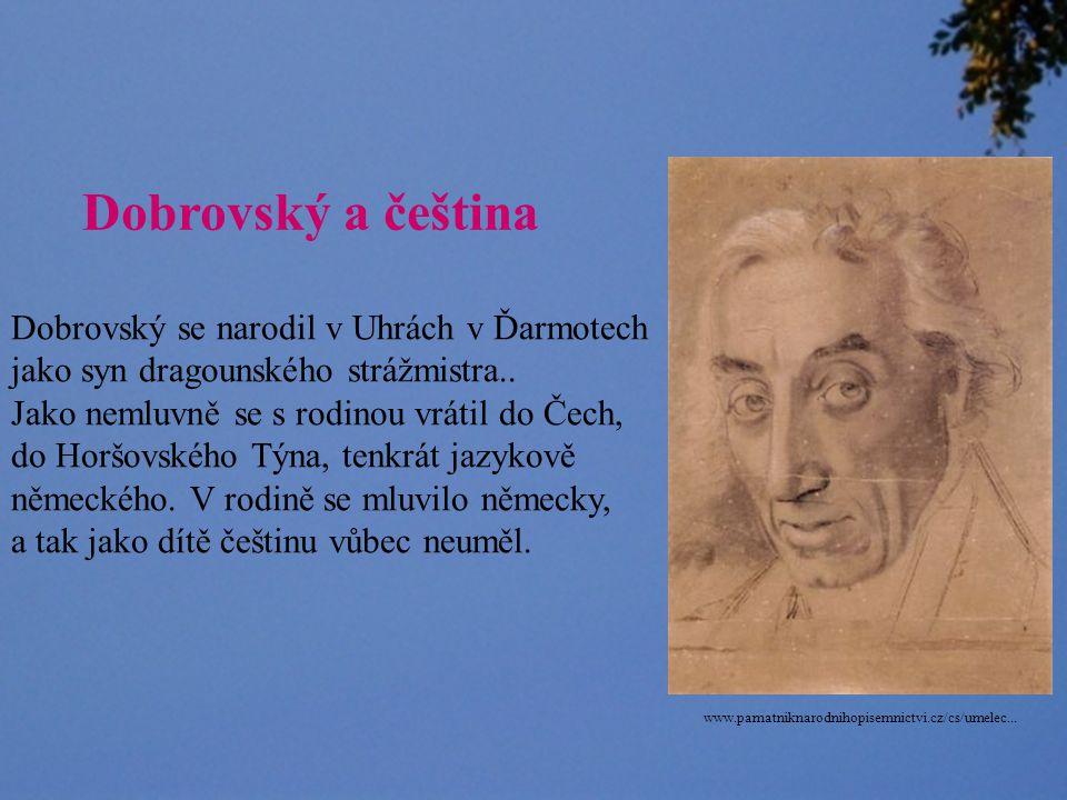 Dobrovský a čeština Dobrovský se narodil v Uhrách v Ďarmotech