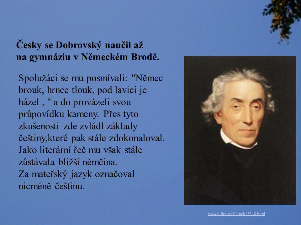 Česky se Dobrovský naučil až na gymnáziu v Německém Brodě.