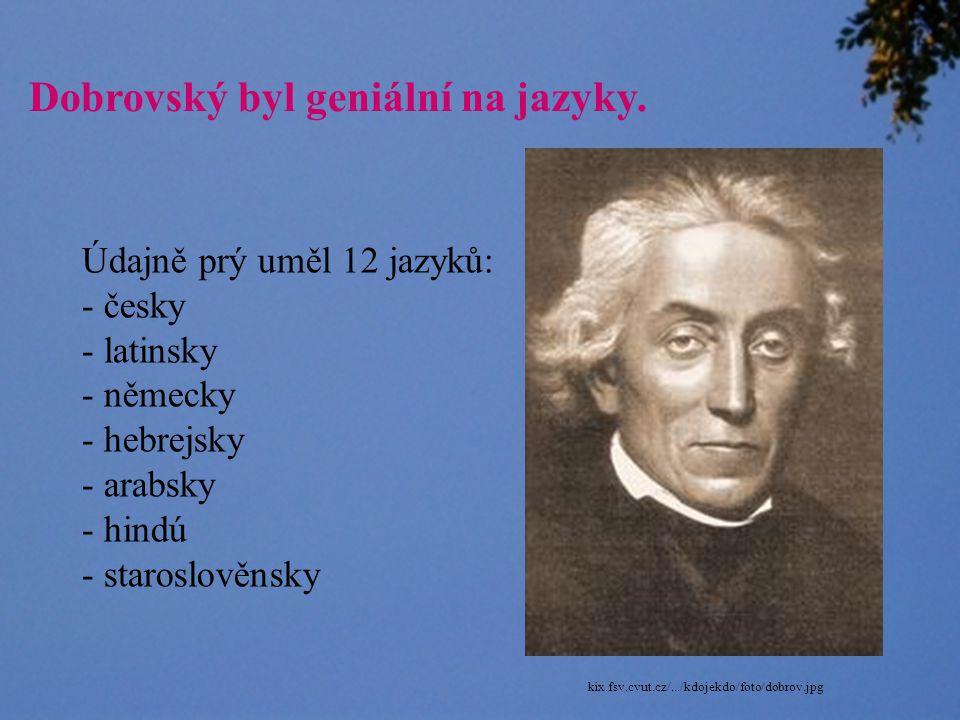Dobrovský byl geniální na jazyky.