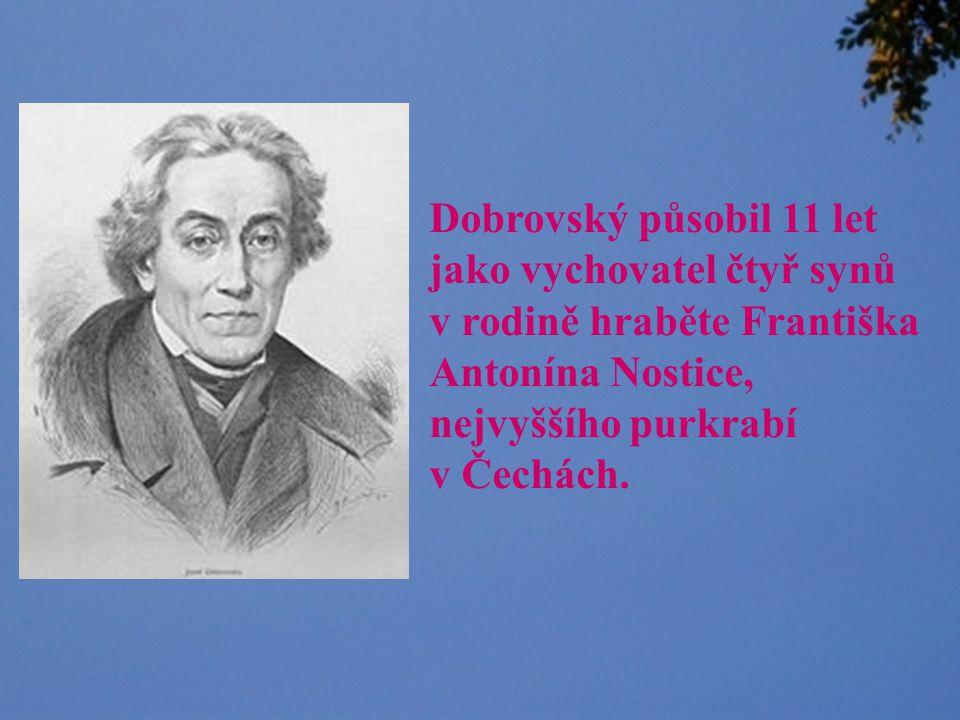 Dobrovský působil 11 let jako vychovatel čtyř synů. v rodině hraběte Františka. Antonína Nostice,