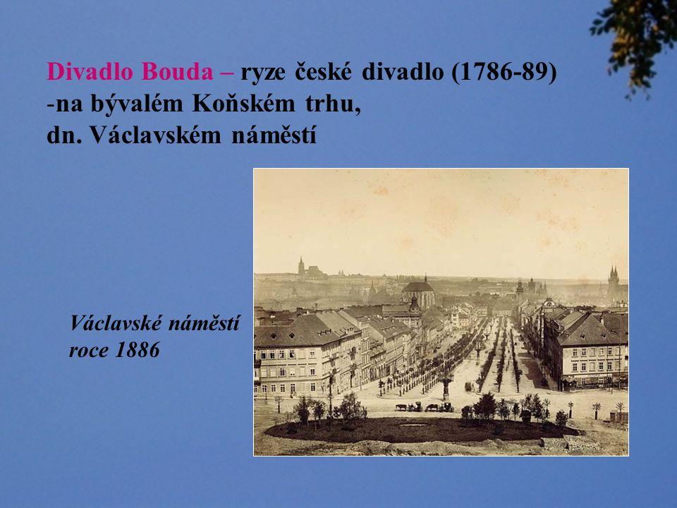 Divadlo Bouda – ryze české divadlo (1786-89) na bývalém Koňském trhu,
