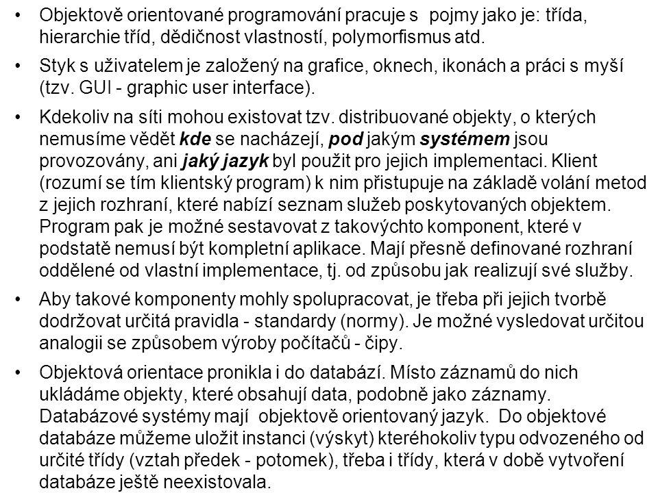 Objektově orientované programování pracuje s pojmy jako je: třída, hierarchie tříd, dědičnost vlastností, polymorfismus atd.