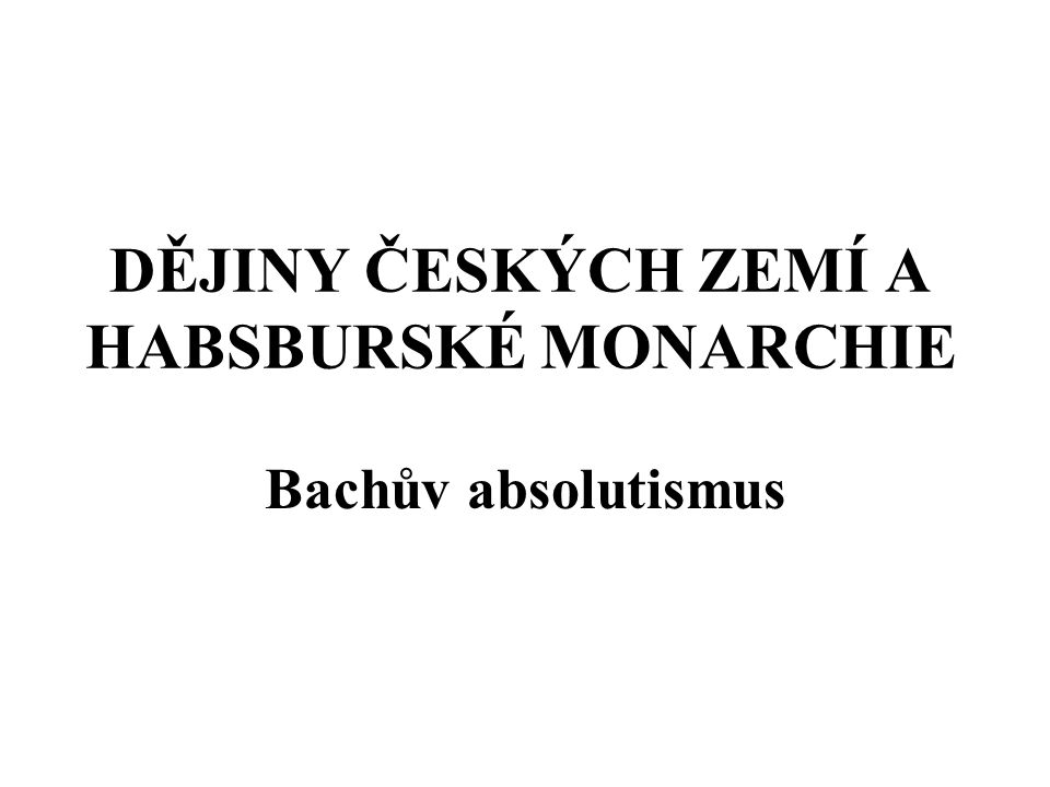 DĚJINY ČESKÝCH ZEMÍ A HABSBURSKÉ MONARCHIE