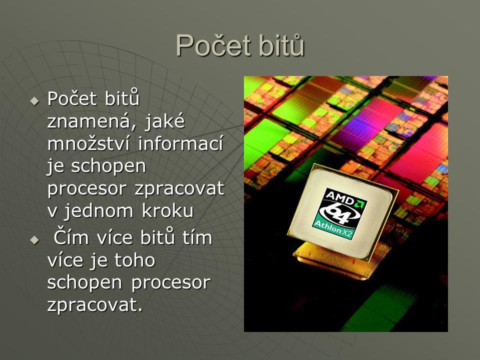 Počet bitů Počet bitů znamená, jaké množství informací je schopen procesor zpracovat v jednom kroku.