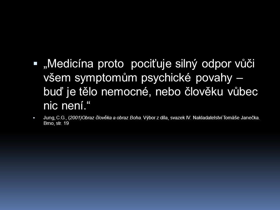 """""""Medicína proto pociťuje silný odpor vůči všem symptomům psychické povahy – buď je tělo nemocné, nebo člověku vůbec nic není."""