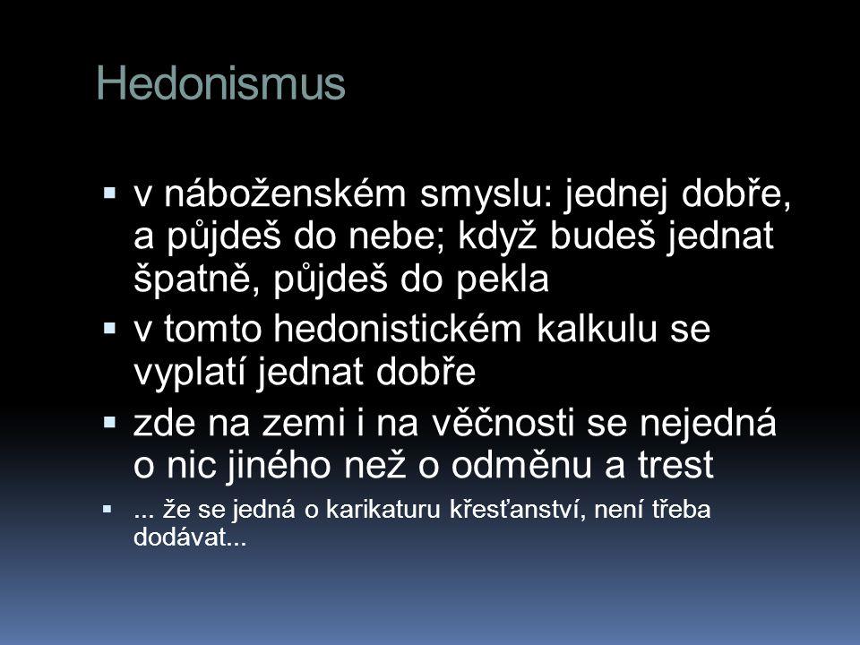 Hedonismus v náboženském smyslu: jednej dobře, a půjdeš do nebe; když budeš jednat špatně, půjdeš do pekla.