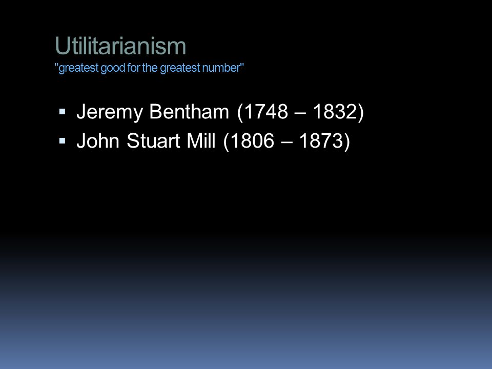 Utilitarianism greatest good for the greatest number