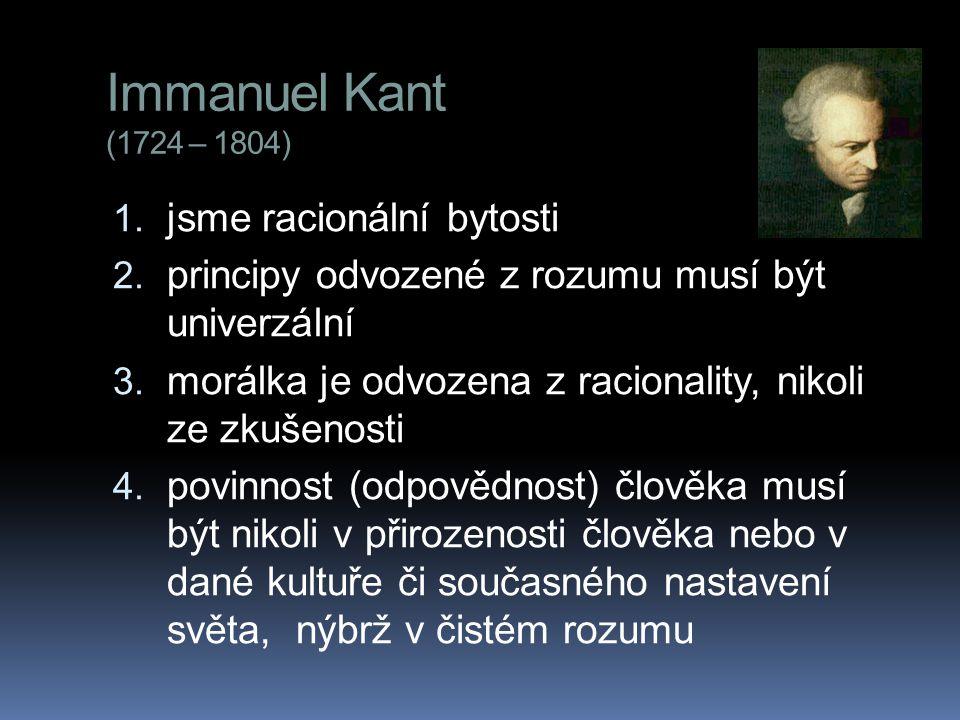 Immanuel Kant (1724 – 1804) jsme racionální bytosti