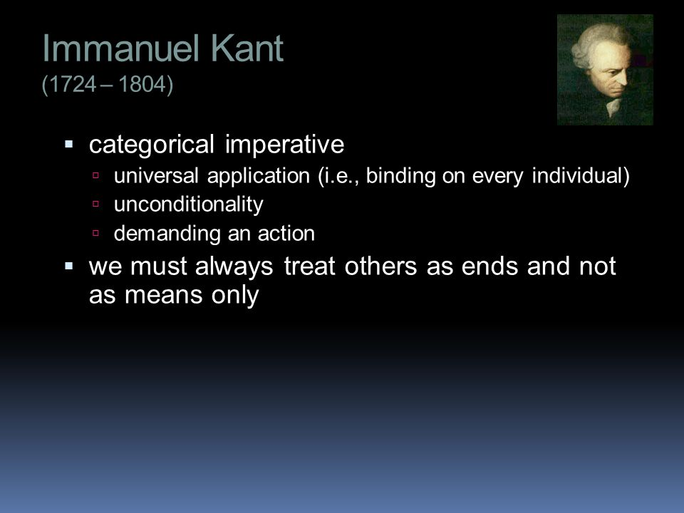 Immanuel Kant (1724 – 1804) categorical imperative