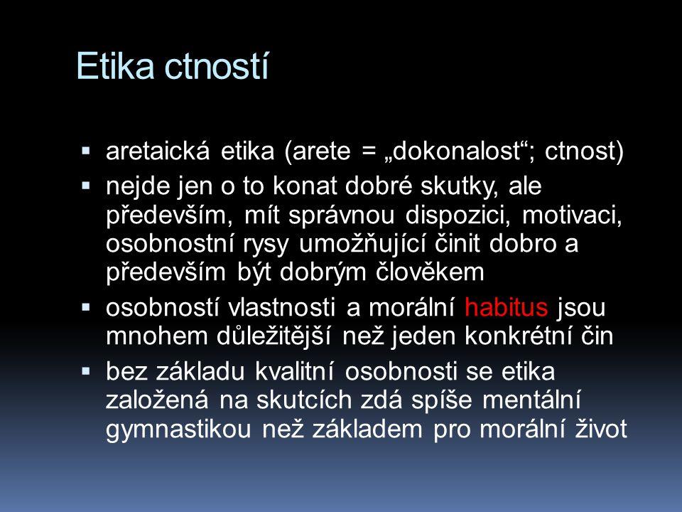 "Etika ctností aretaická etika (arete = ""dokonalost ; ctnost)"