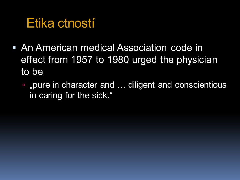 Etika ctností An American medical Association code in effect from 1957 to 1980 urged the physician to be.