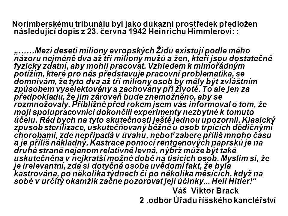 Norimberskému tribunálu byl jako důkazní prostředek předložen následující dopis z 23. června 1942 Heinrichu Himmlerovi: :