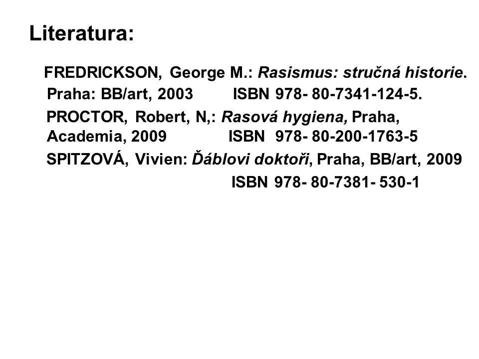 Literatura: FREDRICKSON, George M.: Rasismus: stručná historie. Praha: BB/art, 2003 ISBN 978- 80-7341-124-5.