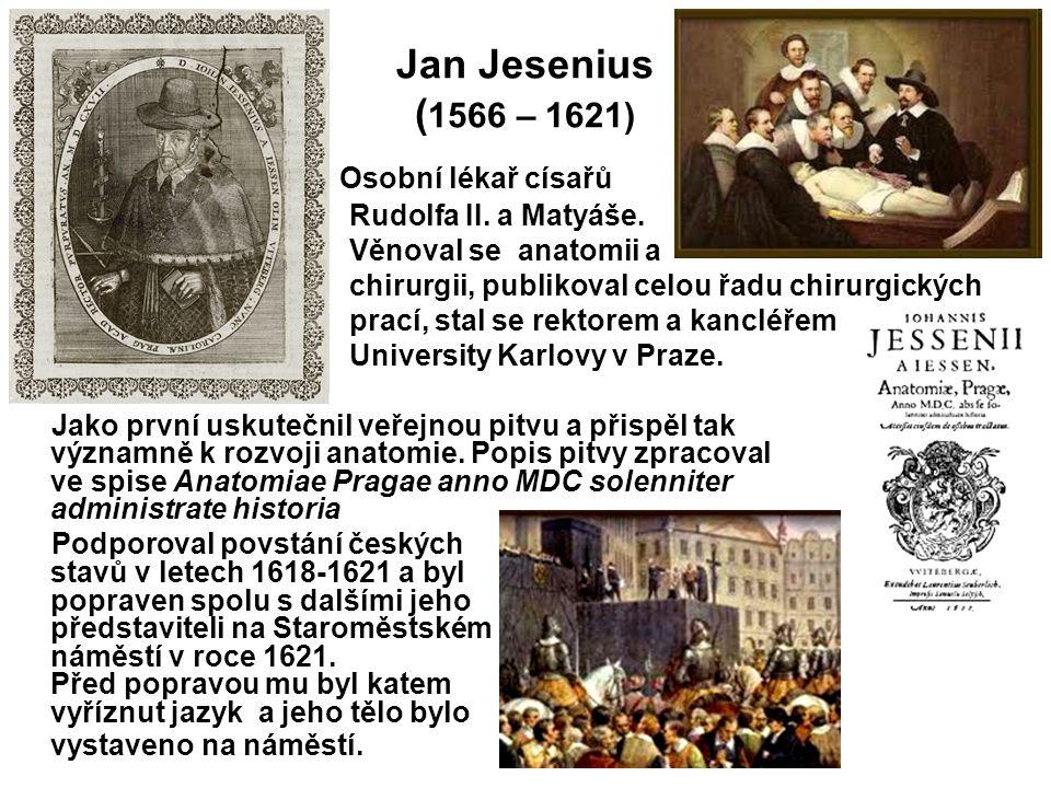 Jan Jesenius (1566 – 1621) Osobní lékař císařů Rudolfa II. a Matyáše.
