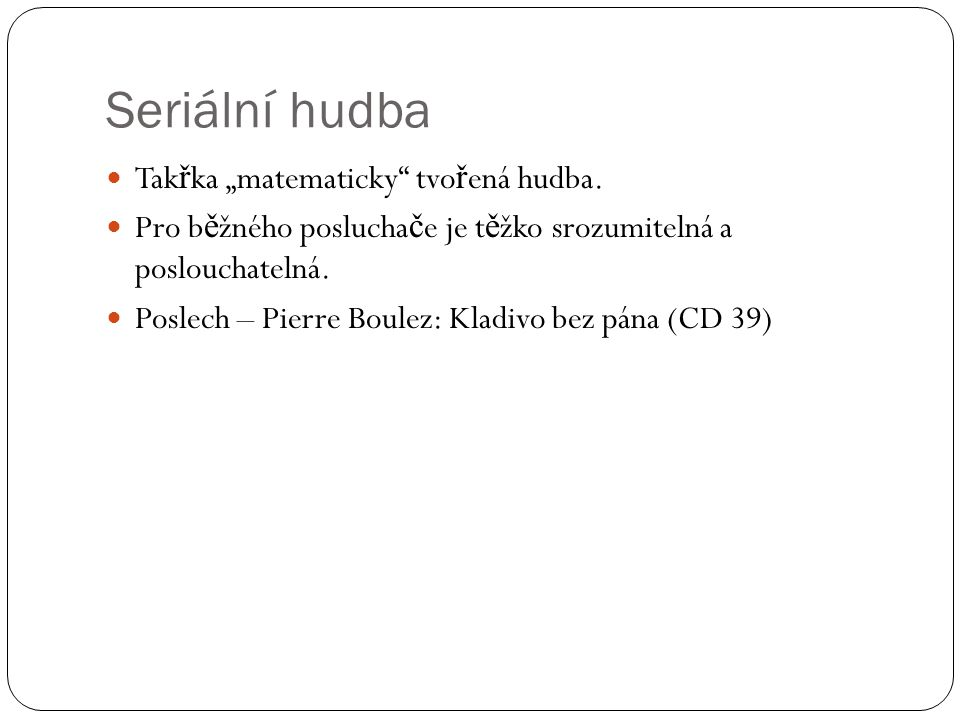 """Seriální hudba Takřka """"matematicky tvořená hudba."""