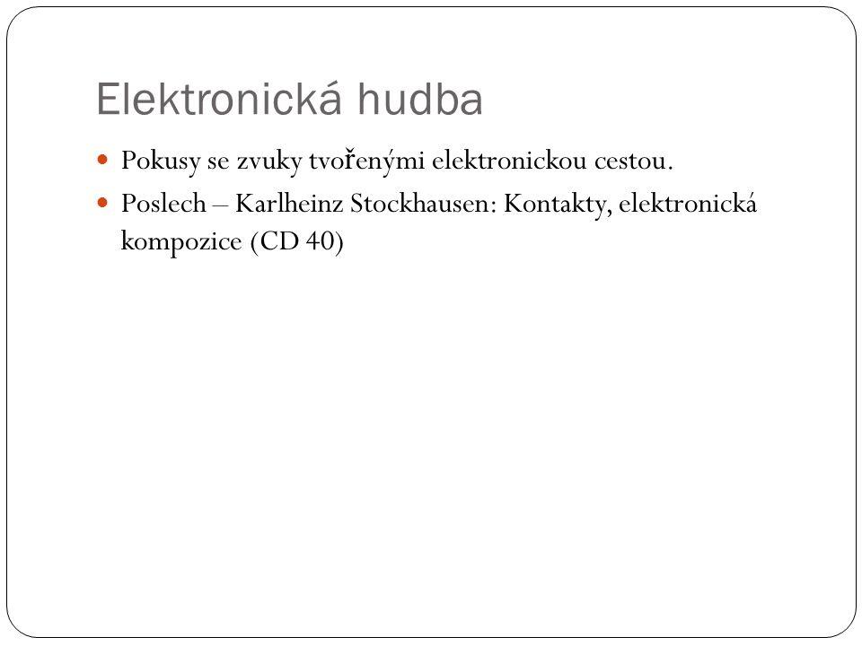 Elektronická hudba Pokusy se zvuky tvořenými elektronickou cestou.