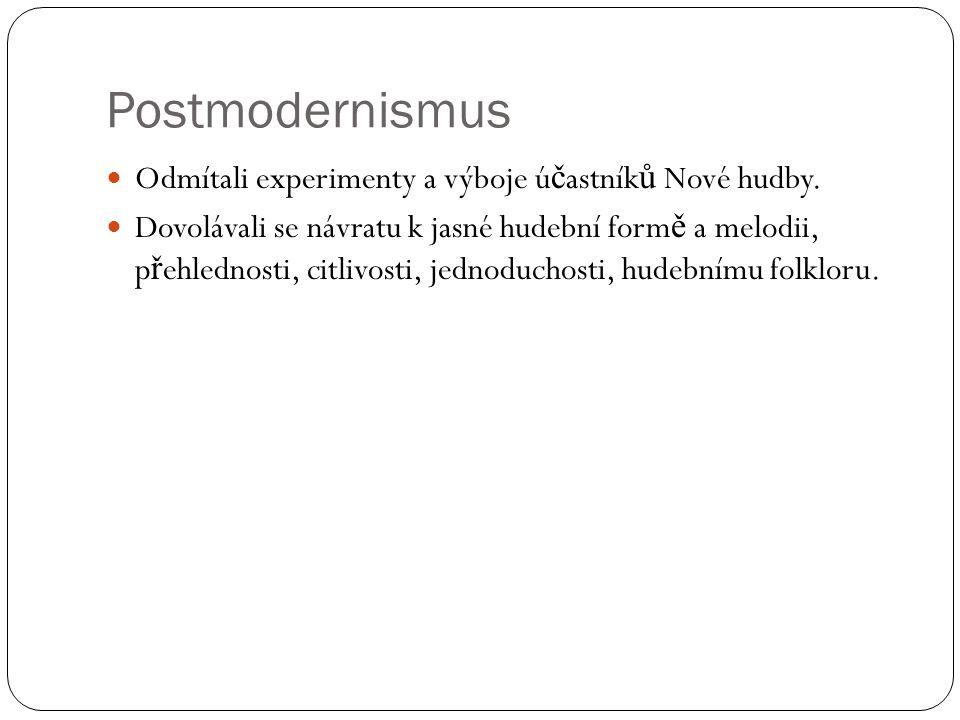 Postmodernismus Odmítali experimenty a výboje účastníků Nové hudby.