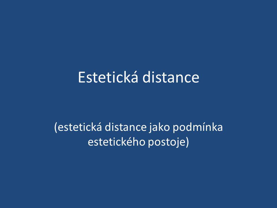 (estetická distance jako podmínka estetického postoje)