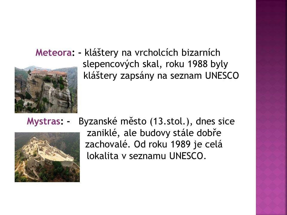 Meteora: - kláštery na vrcholcích bizarních slepencových skal, roku 1988 byly kláštery zapsány na seznam UNESCO Mystras: - Byzanské město (13.stol.), dnes sice zaniklé, ale budovy stále dobře zachovalé.