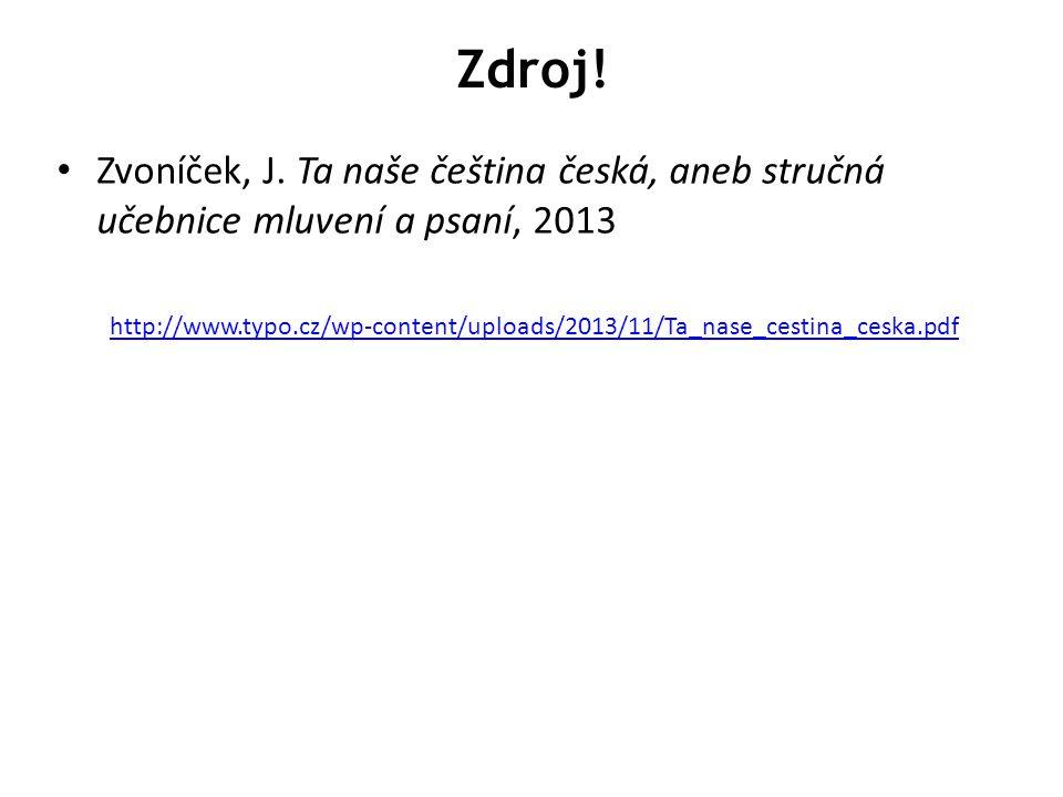 Zdroj! Zvoníček, J. Ta naše čeština česká, aneb stručná učebnice mluvení a psaní, 2013.
