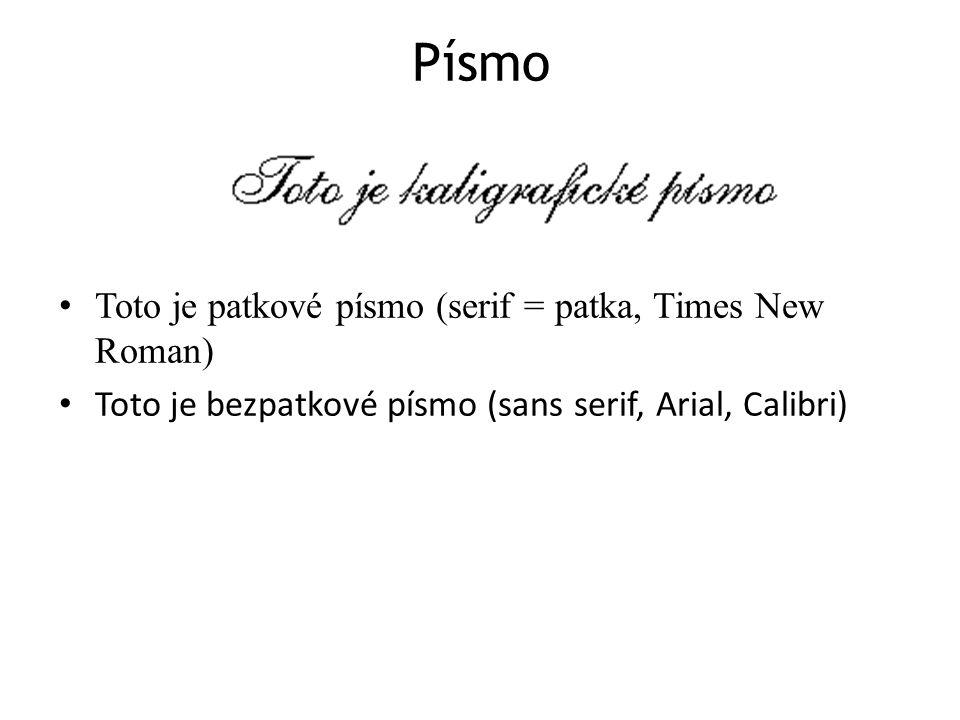 Písmo Toto je patkové písmo (serif = patka, Times New Roman)