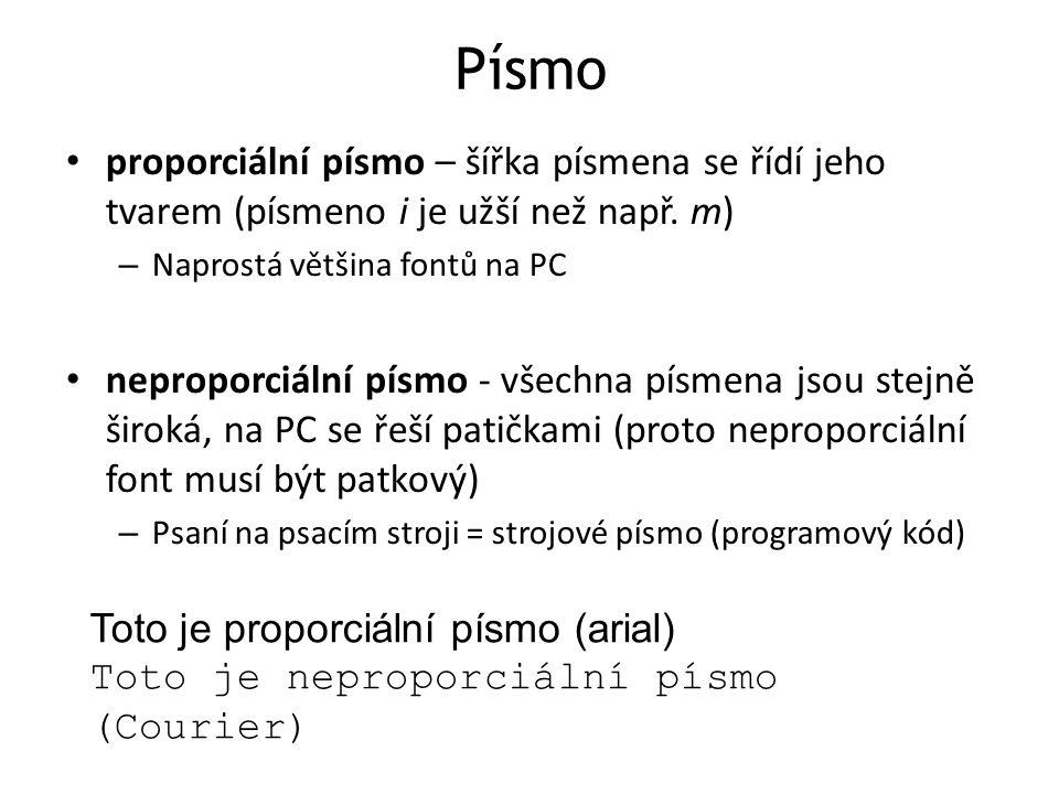 Písmo proporciální písmo – šířka písmena se řídí jeho tvarem (písmeno i je užší než např. m) Naprostá většina fontů na PC.
