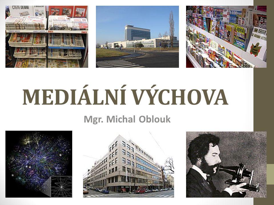MEDIÁLNÍ VÝCHOVA Mgr. Michal Oblouk