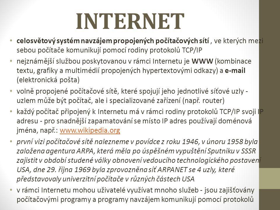 INTERNET celosvětový systém navzájem propojených počítačových sítí , ve kterých mezi sebou počítače komunikují pomocí rodiny protokolů TCP/IP.