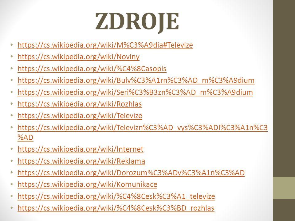 ZDROJE https://cs.wikipedia.org/wiki/M%C3%A9dia#Televize