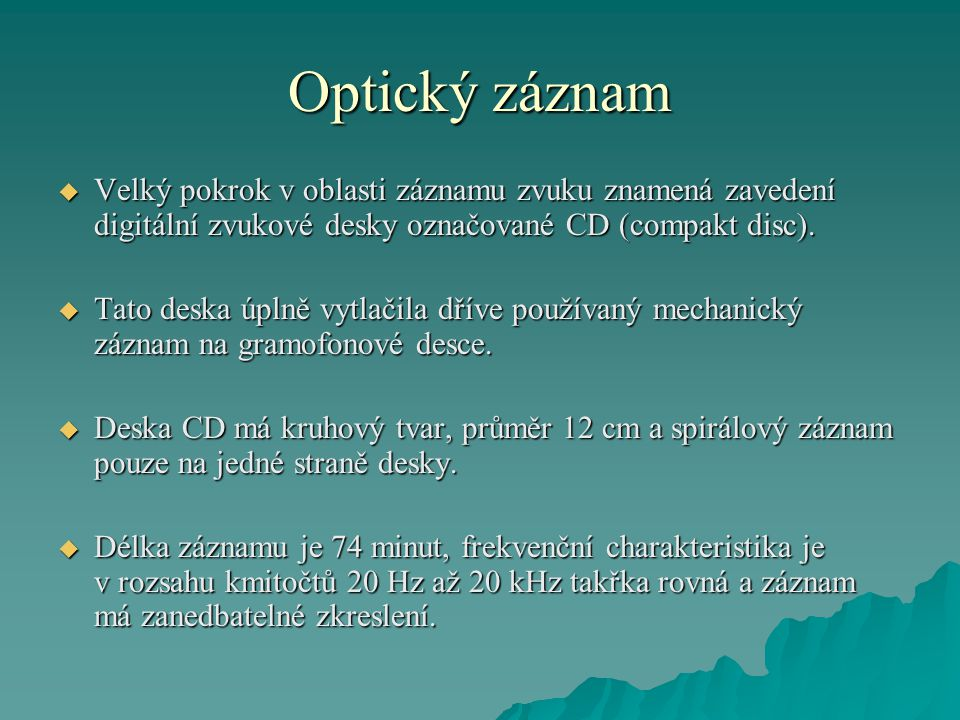 Optický záznam Velký pokrok v oblasti záznamu zvuku znamená zavedení digitální zvukové desky označované CD (compakt disc).