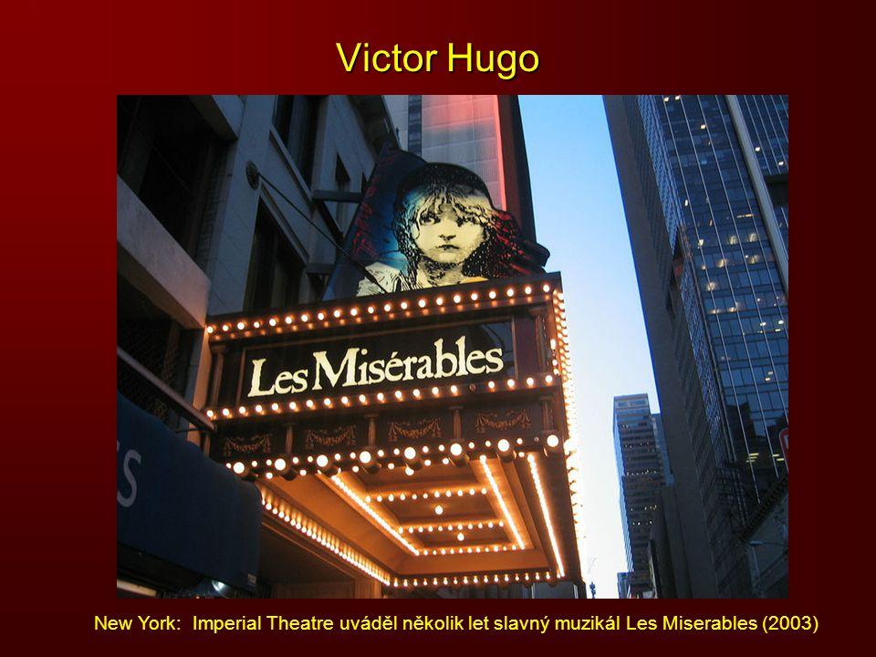 Victor Hugo New York: Imperial Theatre uváděl několik let slavný muzikál Les Miserables (2003)