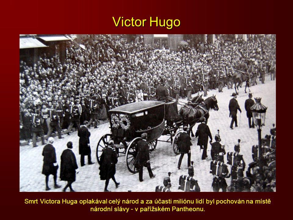 Victor Hugo Smrt Victora Huga oplakával celý národ a za účasti miliónu lidí byl pochován na místě národní slávy - v pařížském Pantheonu.