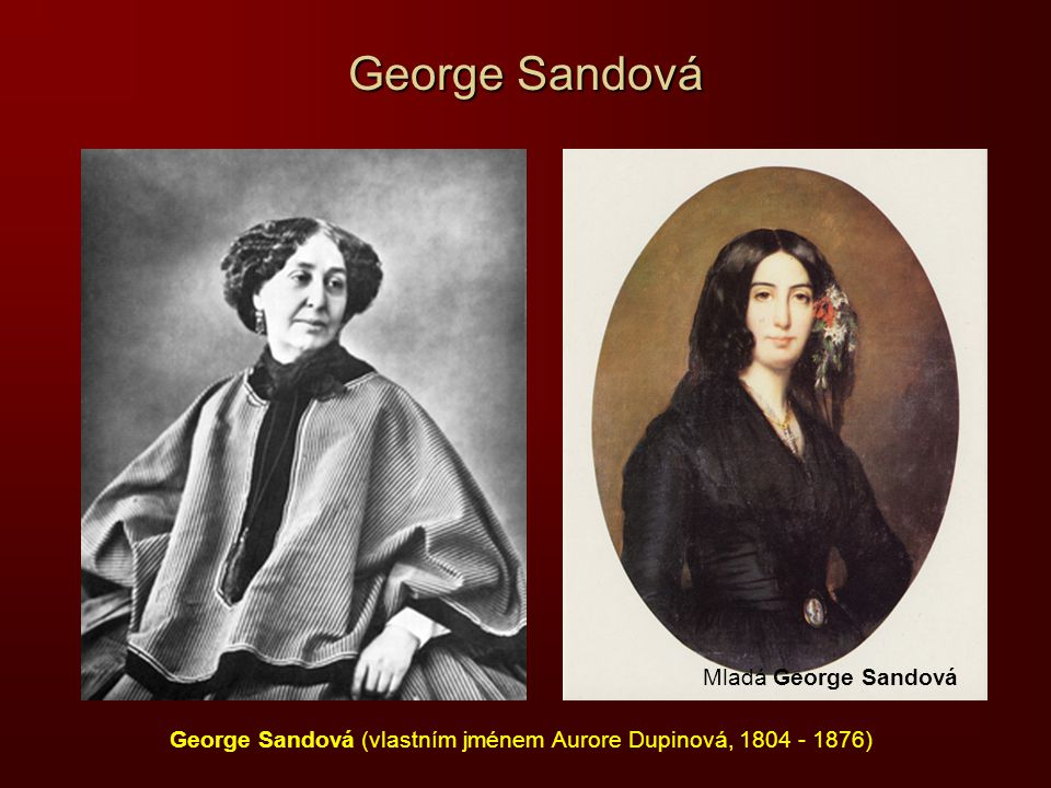 George Sandová (vlastním jménem Aurore Dupinová, 1804 - 1876)
