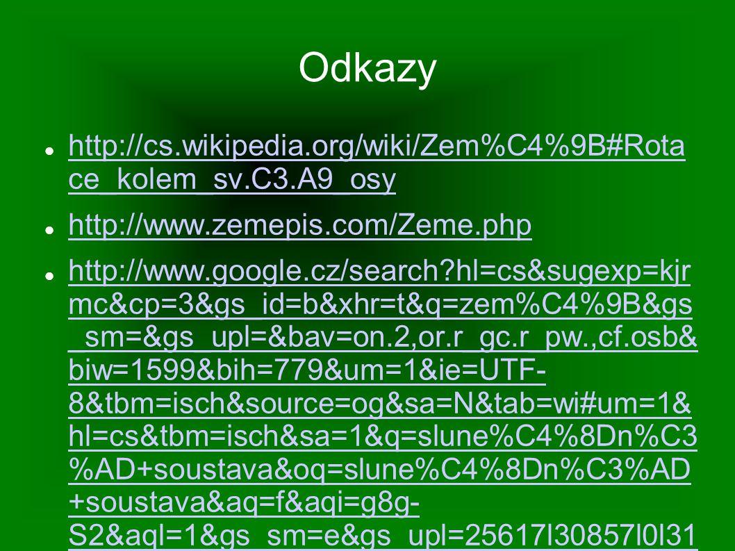Odkazy http://cs.wikipedia.org/wiki/Zem%C4%9B#Rota ce_kolem_sv.C3.A9_osy. http://www.zemepis.com/Zeme.php.