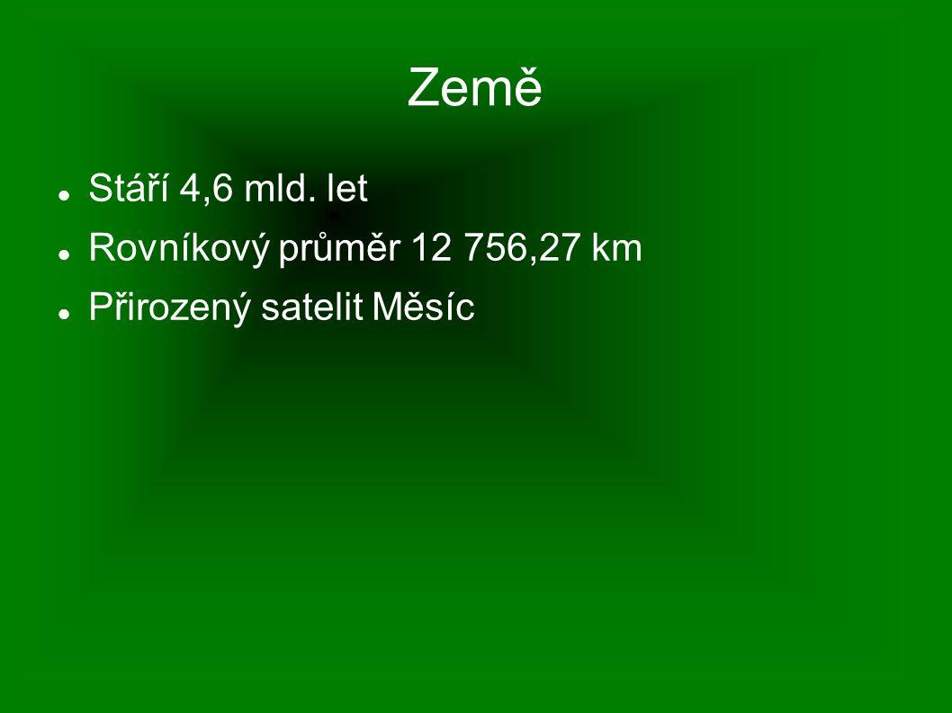 Země Stáří 4,6 mld. let Rovníkový průměr 12 756,27 km