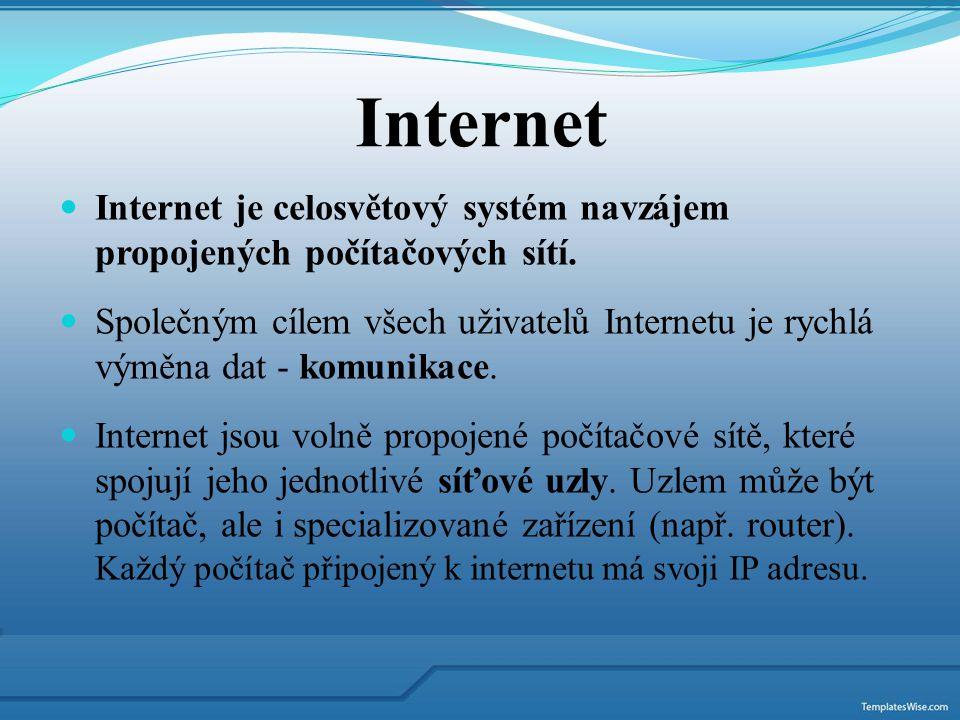 Internet Internet je celosvětový systém navzájem propojených počítačových sítí.