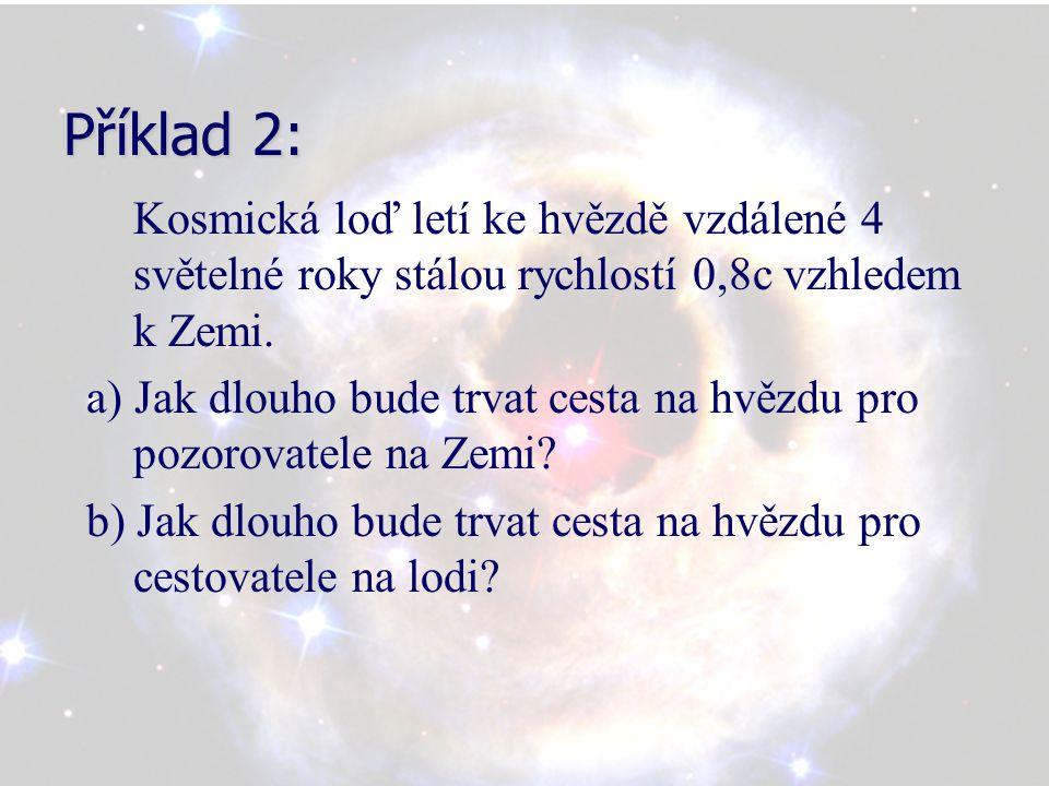 Příklad 2: Kosmická loď letí ke hvězdě vzdálené 4 světelné roky stálou rychlostí 0,8c vzhledem k Zemi.