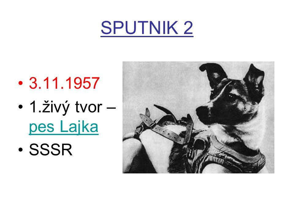 SPUTNIK 2 3.11.1957 1.živý tvor – pes Lajka SSSR