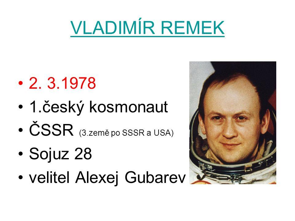 VLADIMÍR REMEK 2. 3.1978 1.český kosmonaut ČSSR (3.země po SSSR a USA)