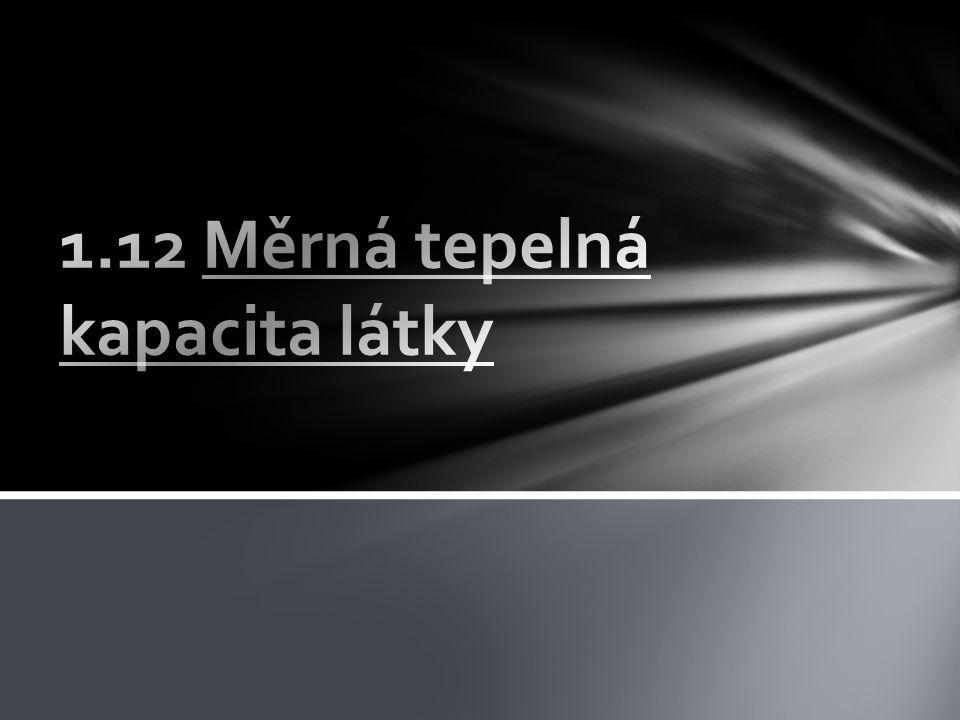 1.12 Měrná tepelná kapacita látky