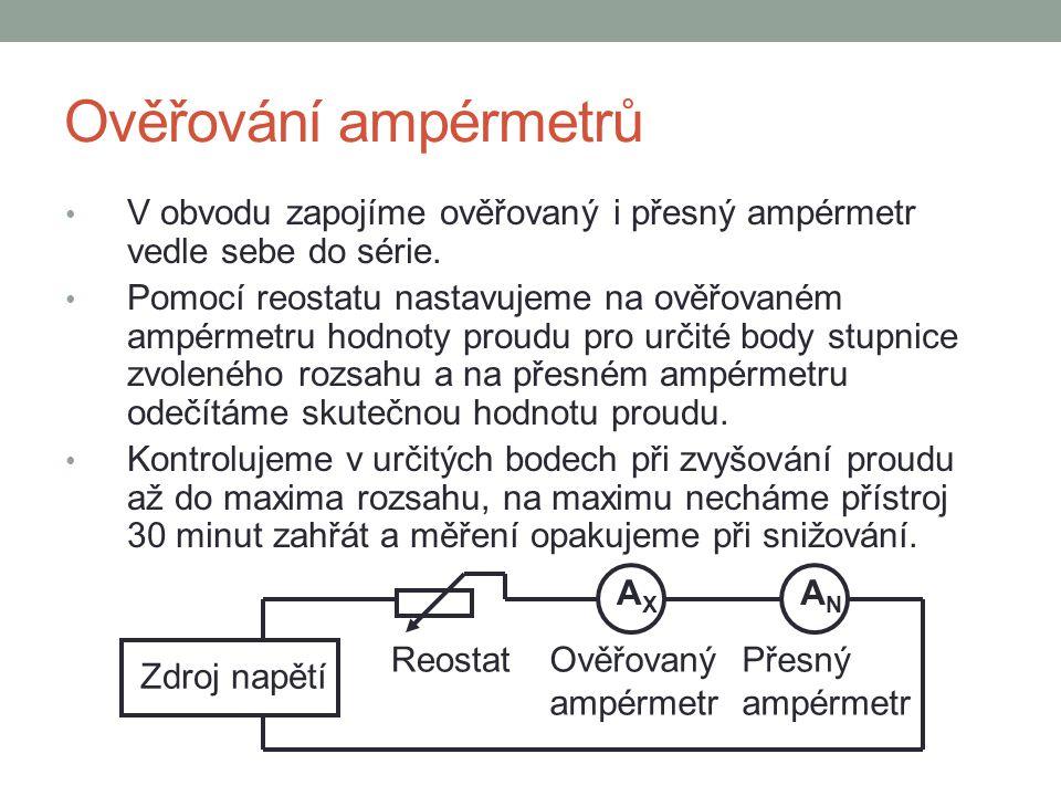 Ověřování ampérmetrů V obvodu zapojíme ověřovaný i přesný ampérmetr vedle sebe do série.